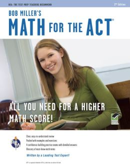Bob Miller's Math for the ACT, 2nd Edition