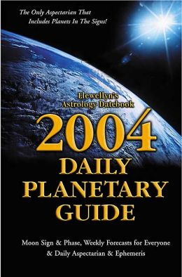 2004 Daily Planetary Guide: Moon Sign & Phase, Weekly Forcasts for Everyone & Daily Aspectarian & Ephemeris