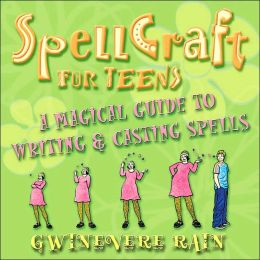SpellCraft for Teens: A Magickal Guide to Writing & Casting Spells