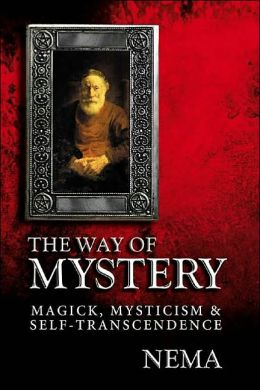 Way of Mystery: Magick, Mysticism & Self-Transcendence