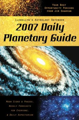 2007 Daily Planetary Guide: Llewellyn's Astrology Datebook