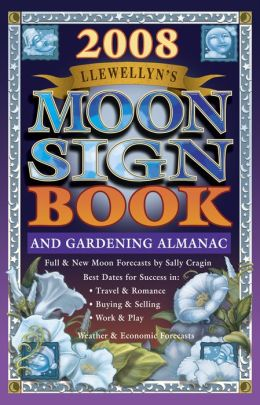 Llewellyn's 2008 Moon Sign Book: A Gardening Almanac & Guide to Conscious Living