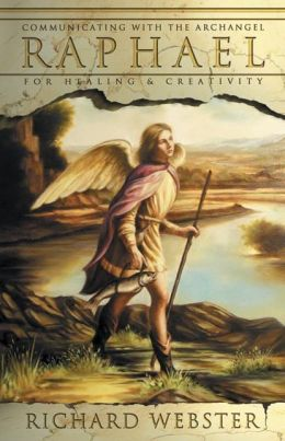 Raphael: Communicating with the Archangel for Healing & Creativity