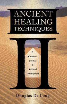 Ancient Healing Techniques: A Course in Psychic & Spiritual Development