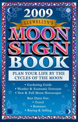 Llewellyn's 2009 Moon Sign Book: Plan Your Life by the Cycles of the Moon