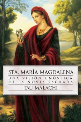 Sta. Maria Magdalena: Una Vision Gnostica de la Novia Sagrada