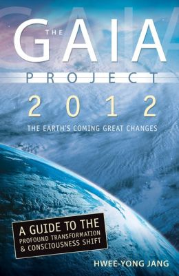 The Gaia Project: 2012; The Earth's Coming Great Changes