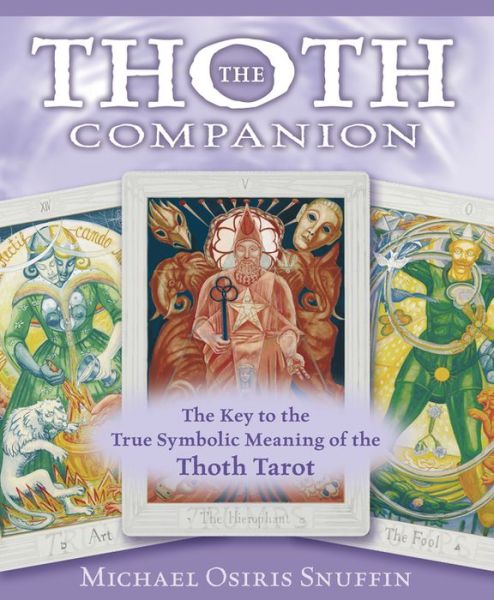 The Thoth Companion: The Key to the True Symbolic Meaning of the Thoth Tarot