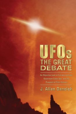 UFOs: The Great Debate: An Objective Look at Extraterrestrials, Government Cover-Ups, and the Prospect of First Contact