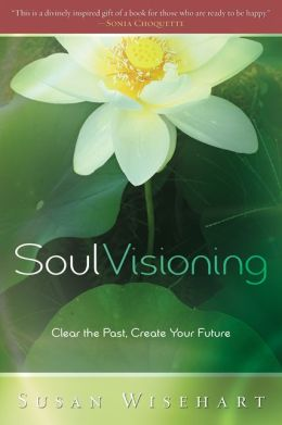 Soul Visioning: Clear the Past, Create Your Future