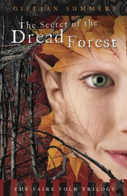 The Secret of the Dread Forest (The Faire Folk Trilogy #3)