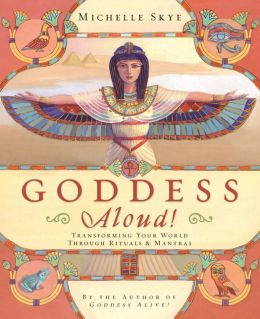 Goddess Aloud!: Transforming Your World Through Rituals & Mantras