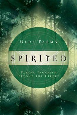 Spirited: Taking Paganism Beyond the Circle