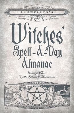 Llewellyn's 2013 Witches' Spell-A-Day Almanac: Holidays and Lore