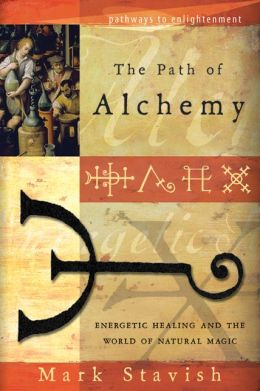 The Path of Alchemy: Energetic Healing & the World of Natural Magic