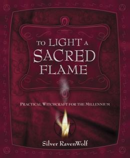 To Light A Sacred Flame: Practical Witchcraft for the Millenium