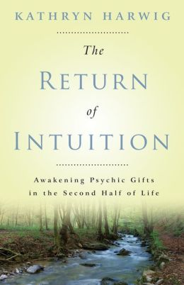 Return of Intuition: Awakening Psychic Gifts in the Second Half of Life