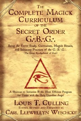 Compl Magick Curriculum of the Secret Order G.B.G.: Being the Entire Study, Curriculum, Magick Rituals and Initiatory Practices of the G.B.G.