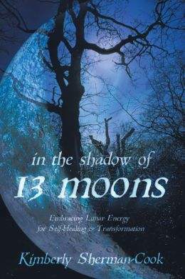 In the Shadow of 13 Moons: Embracing Lunar Energy for Self-Healing and Transformation