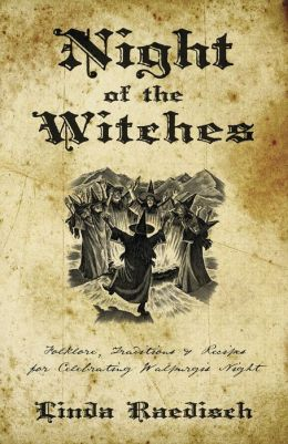 Night of the Witches: Folklore, Traditions and Recipes for Celebrating Walpurgis Night