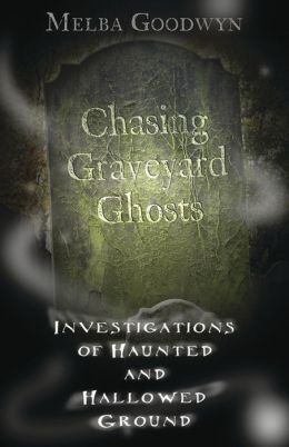 Chasing Graveyard Ghosts: Investigations of Haunted and Hallowed Ground