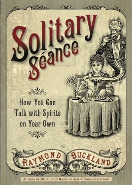 Solitary Séance: How You Can Talk with Spirits on Your Own