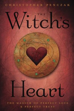 The Witch's Heart: The Magick of Perfect Love & Perfect Trust