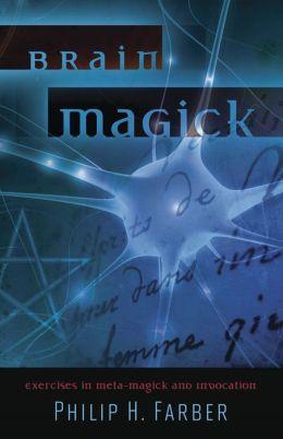Brain Magick: Exercises in Meta-Magick and Invocation