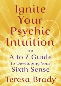 Ignite Your Psychic Intuition: An A to Z Guide to Developing Your Sixth Sense