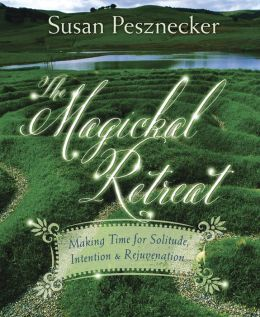 The Magickal Retreat: Making Time for Solitude, Intention & Rejuvenation