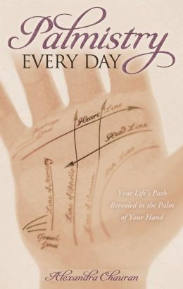 Palmistry Every Day: Your Life's Path Revealed in the Palm of Your Hand