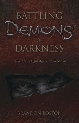 Battling Demons of Darkness: One Man's Fight Against Evil Spirits