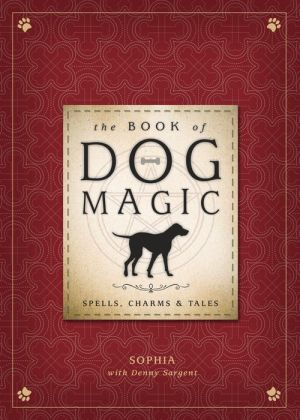 The Book of Dog Magic: Spells, Charms & Tales