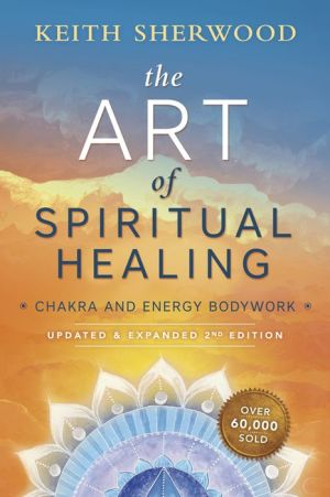 The Art of Spiritual Healing (new edition): Chakra and Energy Bodywork