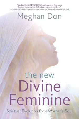 The New Divine Feminine: Spiritual Evolution for a Woman's Soul