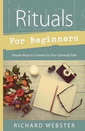 Rituals for Beginners: Simple Ways to Connect to Your Spiritual Side
