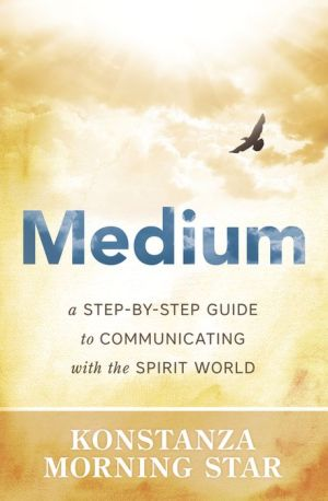 Medium: A Step-by-Step Guide to Communicating With the Spirit World