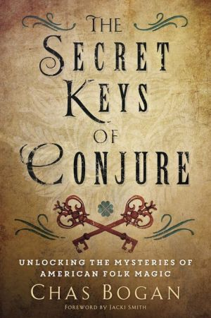 The Secret Keys of Conjure: Unlocking the Mysteries of American Folk Magic