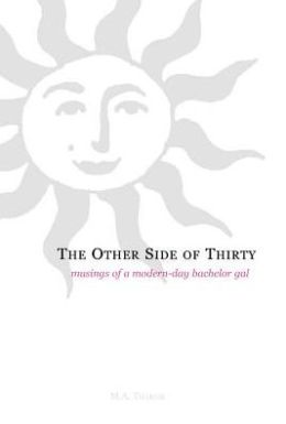The Other Side of Thirty: Musings of a Modern Day Bachelor Gal