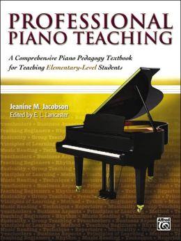 Professional Piano Teaching, Book 1: A Comprehensive Piano Pedagogy Textbook for Teaching Elementary-Level Students