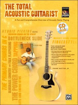 The Total Acoustic Guitarist: A Fun and Comprehensive Overview of Acoustic Guitar Playing , Book & CD