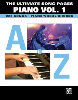 The Ultimate Song Pages Piano -- A to Z, Vol 1: Piano/Vocal/Chords