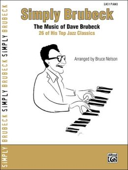 Simply Brubeck: The Music of Dave Brubeck -- 26 of His Top Jazz Classics