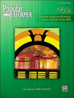 Popular Performer 1950s: The Best Songs from Broadway, Movies and Radio of the 1950s