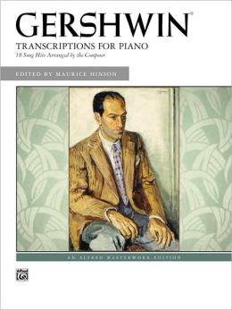George Gershwin -- Transcriptions for Piano: 18 Song Hits Arranged by the Composer