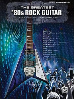 The Greatest '80s Rock Guitar: Authentic Guitar TAB