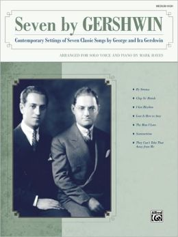 Seven by Gershwin: Contemporary Settings of Seven Classic Songs by George Gershwin and Ira Gershwin for Solo Voice and Piano (Medium High Voice), Book & CD