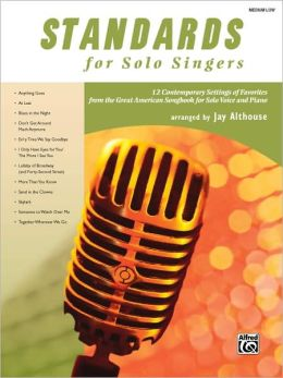 Standards for Solo Singers: 12 Contemporary Settings of Favorites from the Great American Songbook for Solo Voice and Piano (Medium Low Voice), Book & CD