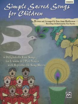 Simple Sacred Songs for Children: 6 Delightfully Easy Songs for Unison or 2-Part with Reproducible Song Sheets, Book & CD