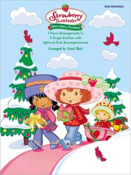 Strawberry Shortcake -- Berry Merry Christmas: 7 Piano Arrangements in 5-Finger Position with Optional Duet Accompaniments